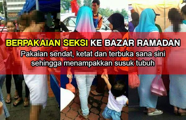 Wanita berpakaian seksi ke bazar Ramadan