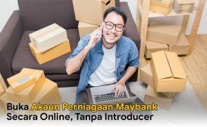 Buka akaun perniagaan Maybank secara online, tanpa introducer